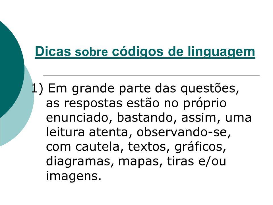 Dicas sobre códigos de linguagem 1) Em grande parte das questões, as respostas estão no próprio enunciado, bastando, assim, uma leitura atenta, observ