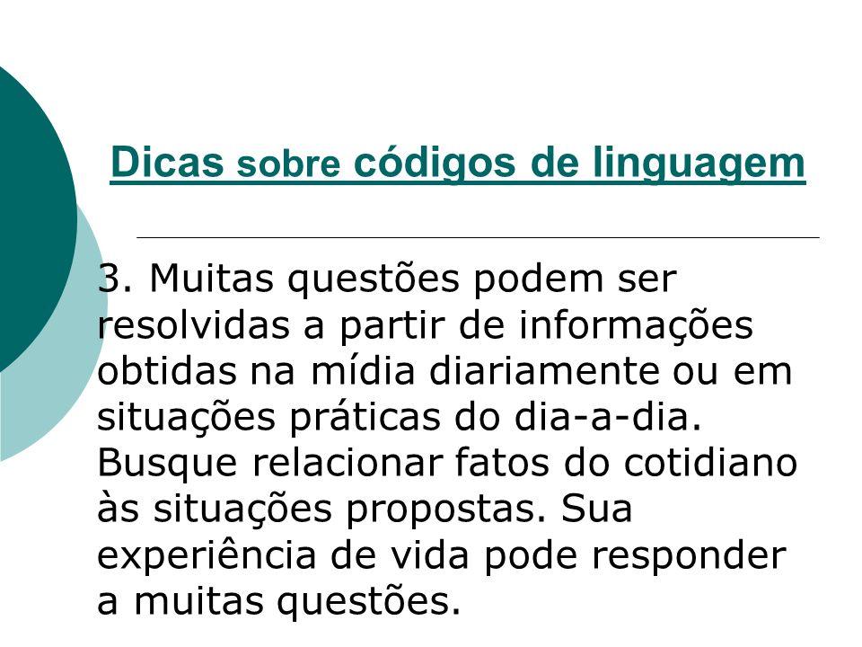 Dicas sobre códigos de linguagem 3. Muitas questões podem ser resolvidas a partir de informações obtidas na mídia diariamente ou em situações práticas