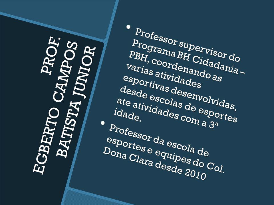 PROF. EGBERTO CAMPOS BATISTA JUNIOR Graduado em 2005 pela UFMG (Universidade Federal de Minas Gerais). Graduado em 2005 pela UFMG (Universidade Federa