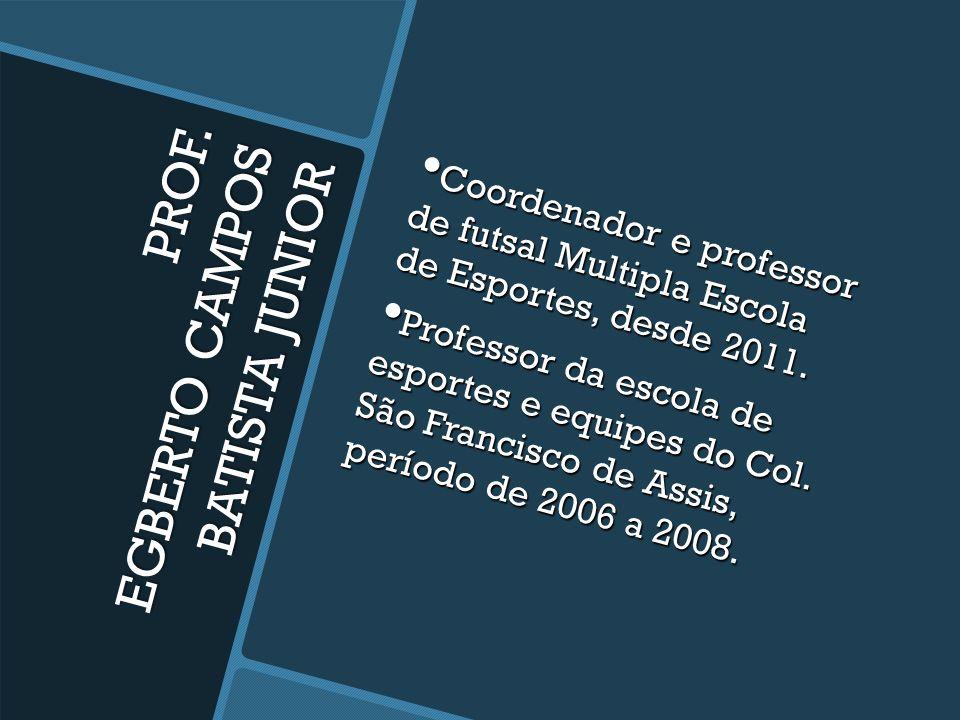 PROF. EGBERTO CAMPOS BATISTA JUNIOR Professor supervisor do Programa BH Cidadania – PBH, coordenando as varias atividades esportivas desenvolvidas, de