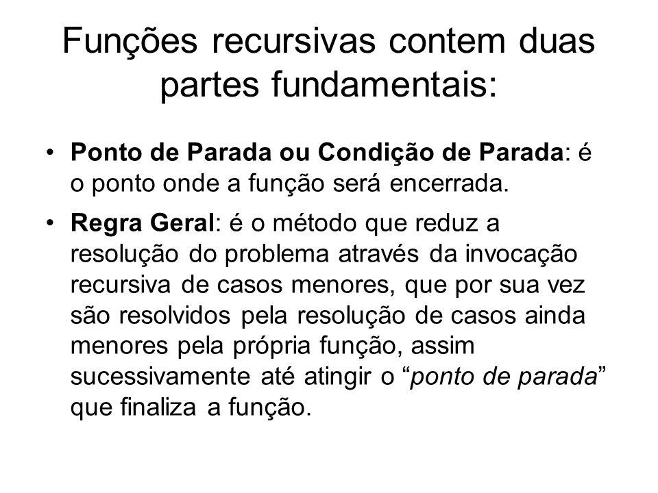 Funções recursivas contem duas partes fundamentais: Ponto de Parada ou Condição de Parada: é o ponto onde a função será encerrada. Regra Geral: é o mé