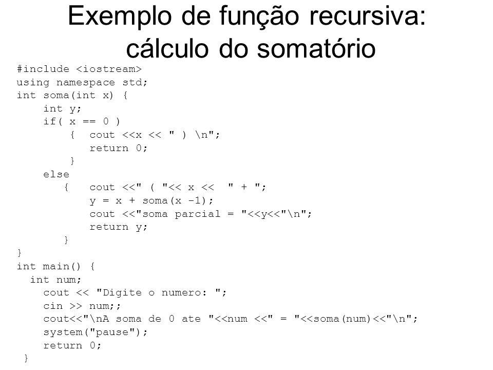 Exemplo de função recursiva: cálculo do somatório #include using namespace std; int soma(int x) { int y; if( x == 0 ) { cout <<x <<