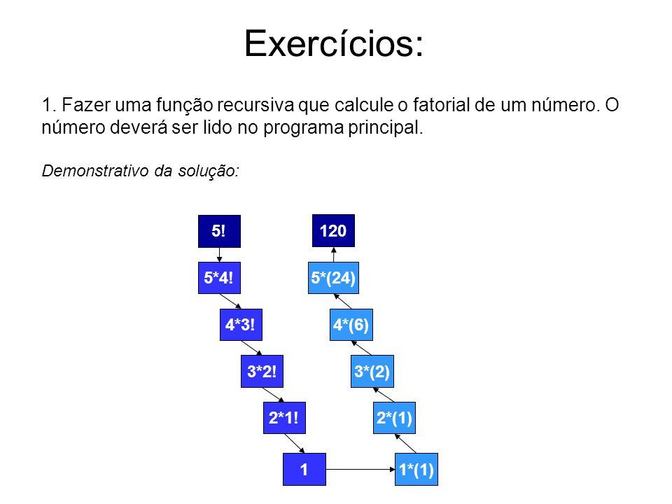 1. Fazer uma função recursiva que calcule o fatorial de um número. O número deverá ser lido no programa principal. Demonstrativo da solução: 5! 5*4! 4
