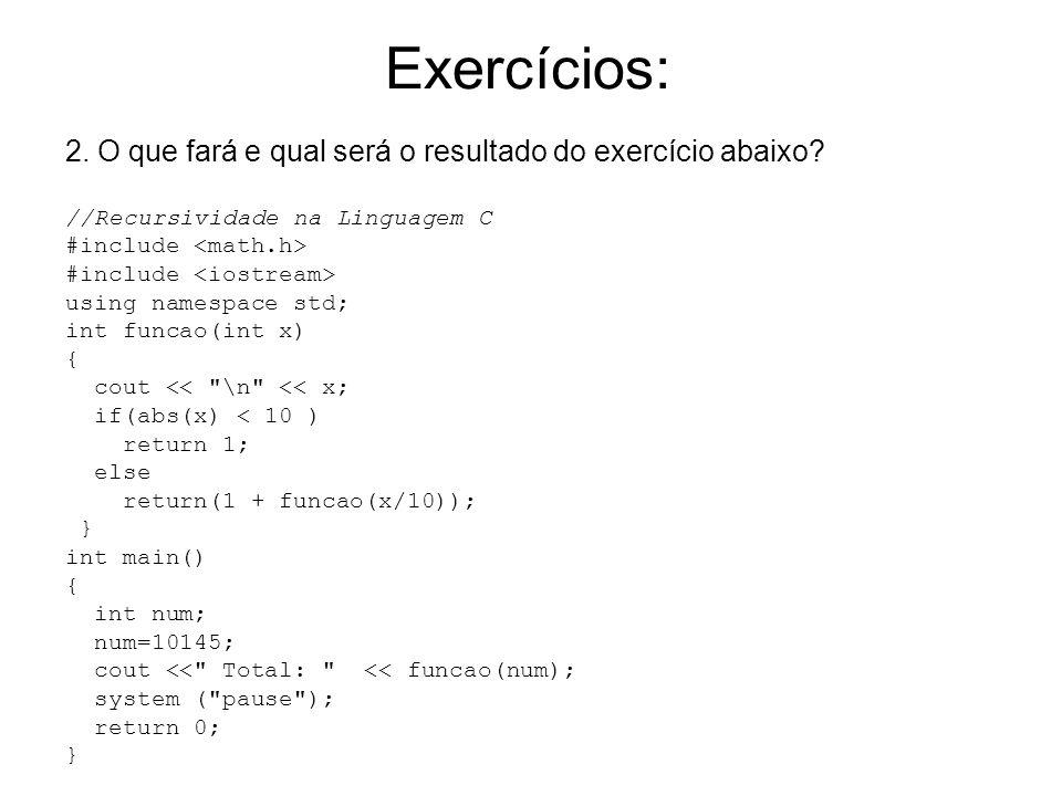 2. O que fará e qual será o resultado do exercício abaixo? //Recursividade na Linguagem C #include #include using namespace std; int funcao(int x) { c