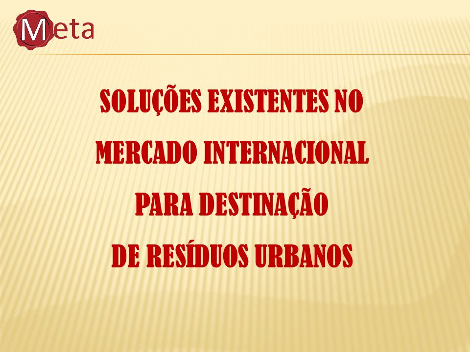 SOLUÇÕES EXISTENTES NO MERCADO INTERNACIONAL PARA DESTINAÇÃO DE RESÍDUOS URBANOS