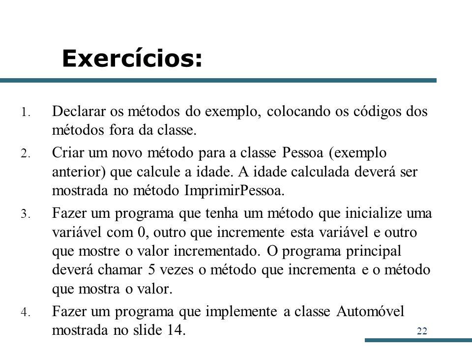 22 Exercícios: 1. Declarar os métodos do exemplo, colocando os códigos dos métodos fora da classe. 2. Criar um novo método para a classe Pessoa (exemp
