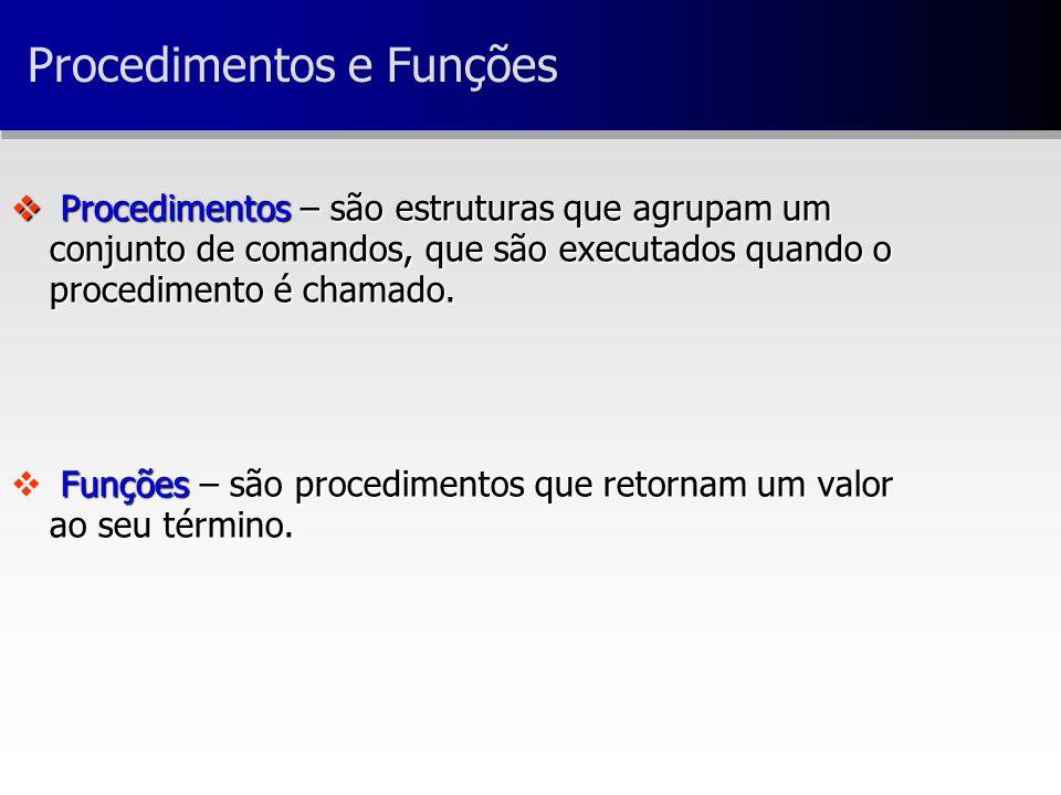 v Procedimentos – são estruturas que agrupam um conjunto de comandos, que são executados quando o procedimento é chamado.