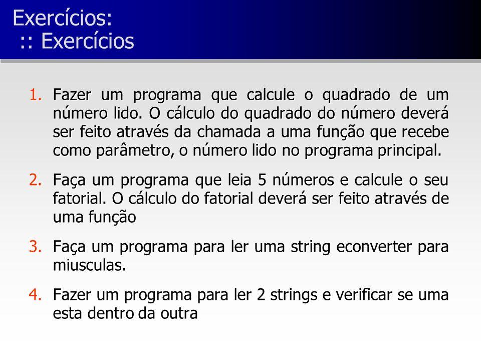 Exercícios: :: Exercícios 1.Fazer um programa que calcule o quadrado de um número lido.