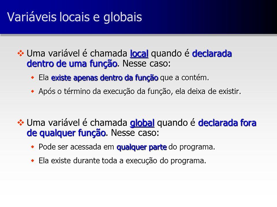 vUma variável é chamada local quando é declarada dentro de uma função.