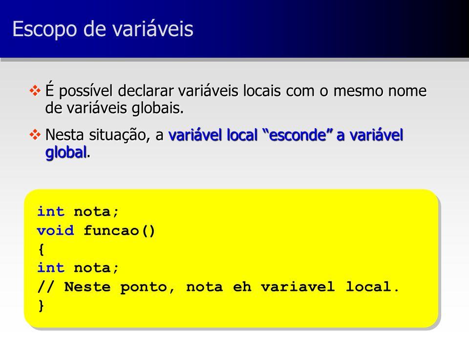 vÉ possível declarar variáveis locais com o mesmo nome de variáveis globais.