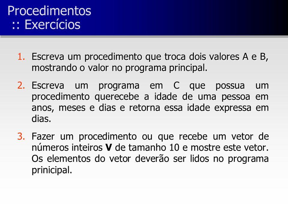 Procedimentos :: Exercícios 1.Escreva um procedimento que troca dois valores A e B, mostrando o valor no programa principal.
