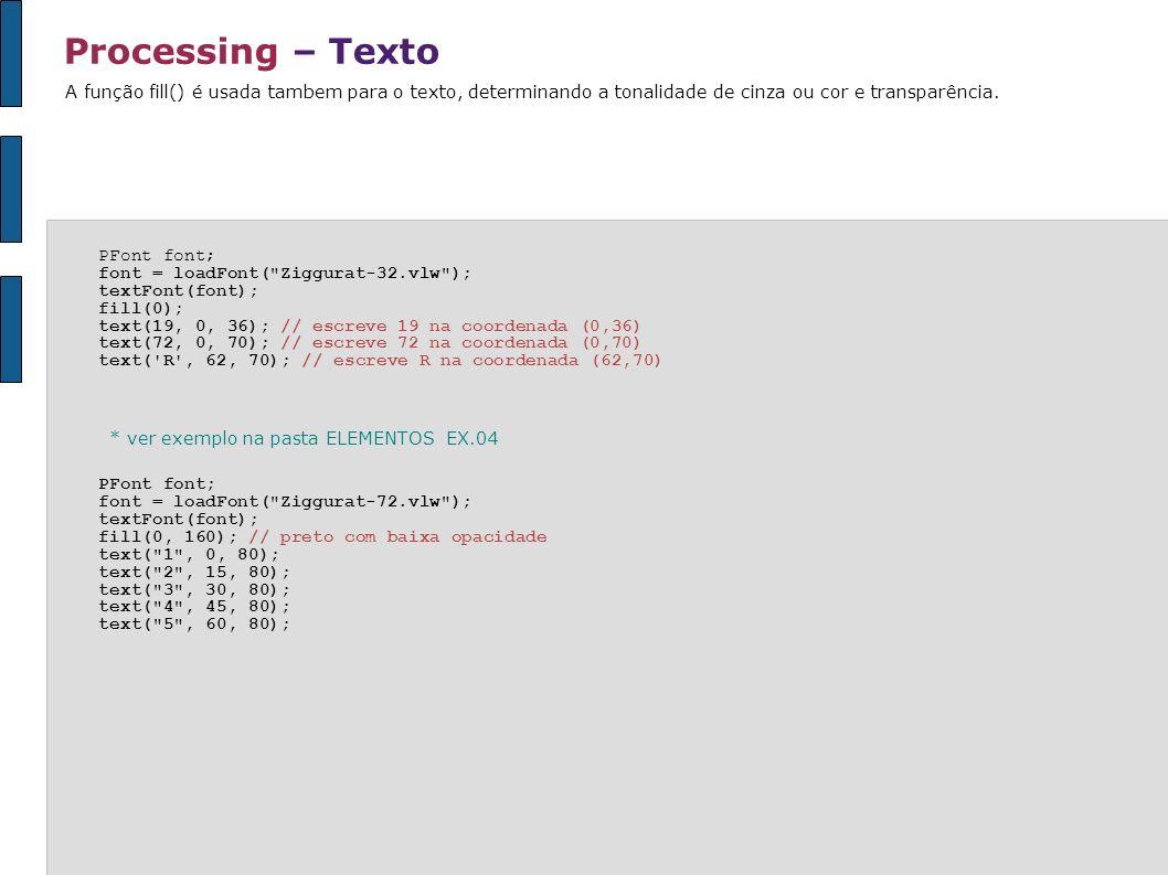 Processing – Texto PFont font; font = loadFont(