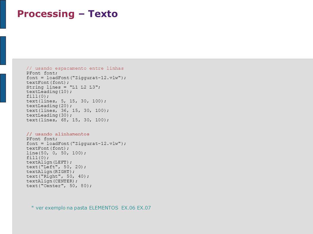 Processing – Texto // usando espacamento entre linhas PFont font; font = loadFont(