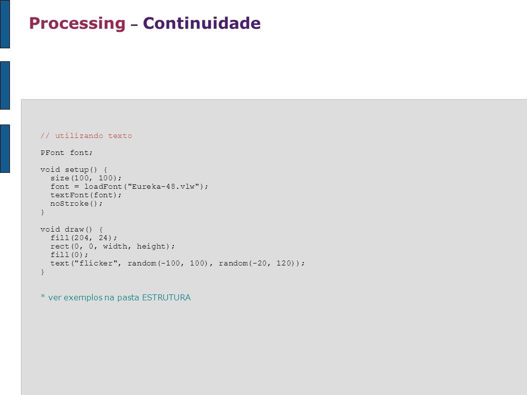 Processing – Continuidade // utilizando texto PFont font; void setup() { size(100, 100); font = loadFont(