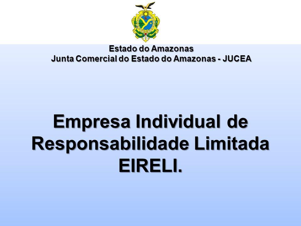 Empresa Individual de Responsabilidade Limitada EIRELI. Estado do Amazonas Junta Comercial do Estado do Amazonas - JUCEA