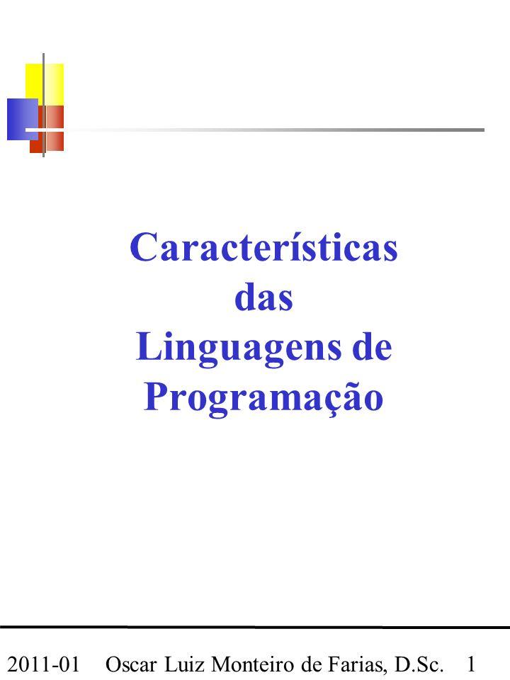 Oscar Luiz Monteiro de Farias, D.Sc. 1 2011-01 Características das Linguagens de Programação