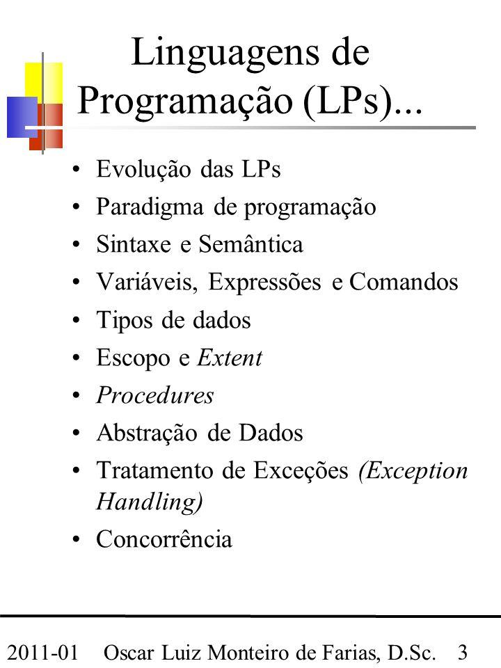 Oscar Luiz Monteiro de Farias, D.Sc. 3 2011-01 Linguagens de Programação (LPs)...