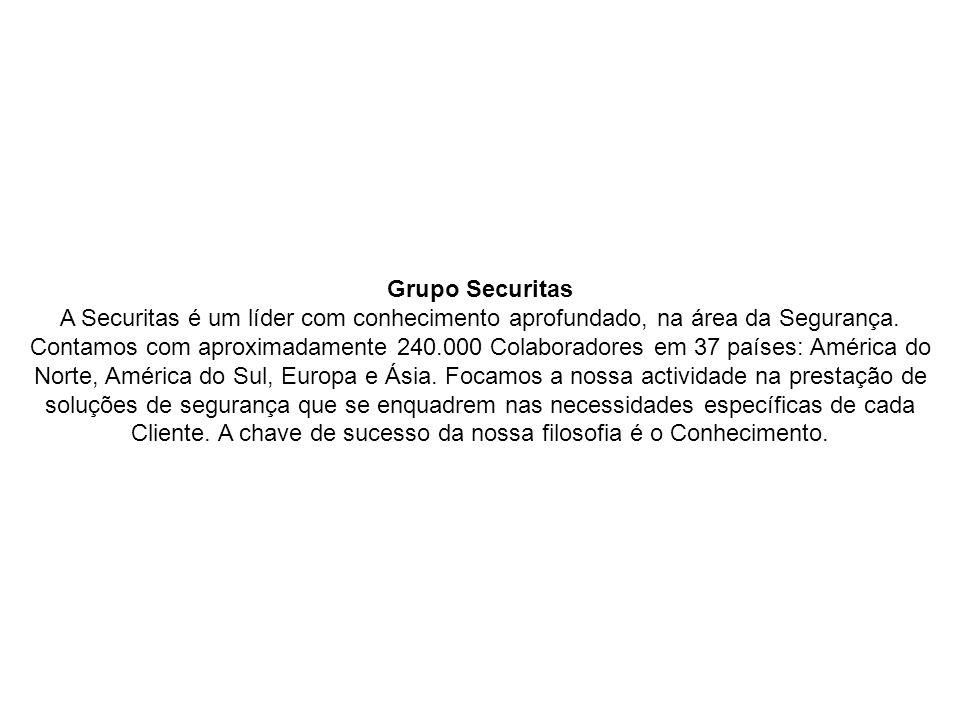 Grupo Securitas A Securitas é um líder com conhecimento aprofundado, na área da Segurança. Contamos com aproximadamente 240.000 Colaboradores em 37 pa