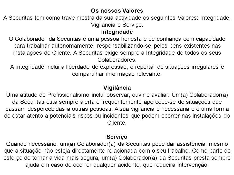 Os nossos Valores A Securitas tem como trave mestra da sua actividade os seguintes Valores: Integridade, Vigilância e Serviço. Integridade O Colaborad