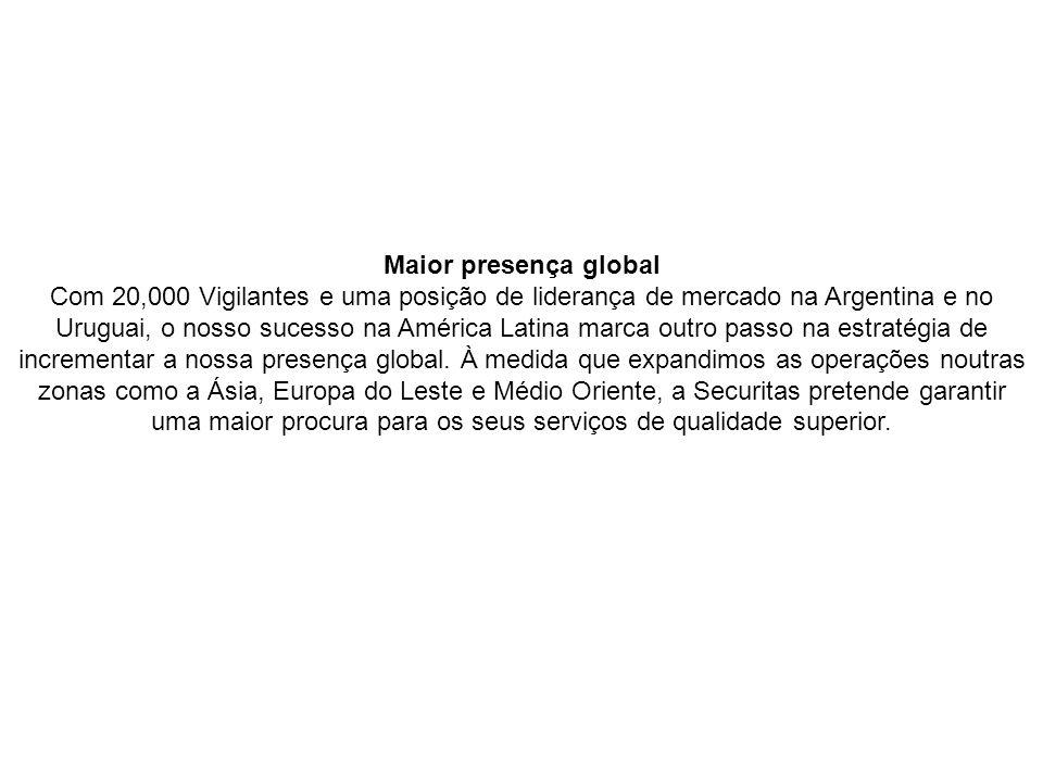 Maior presença global Com 20,000 Vigilantes e uma posição de liderança de mercado na Argentina e no Uruguai, o nosso sucesso na América Latina marca o