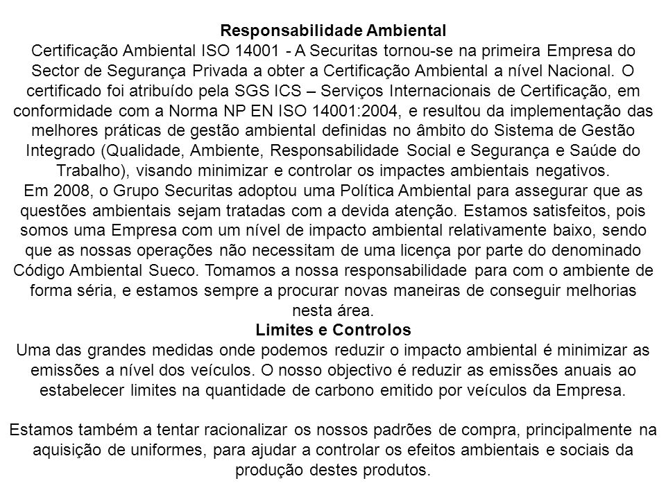 Responsabilidade Ambiental Certificação Ambiental ISO 14001 - A Securitas tornou-se na primeira Empresa do Sector de Segurança Privada a obter a Certi
