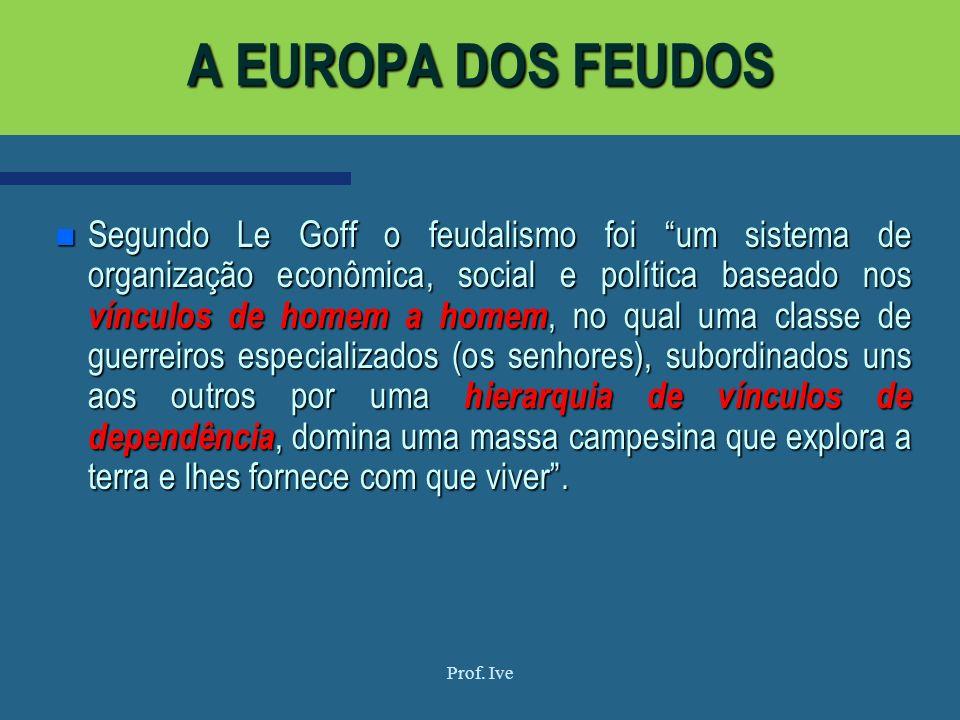 n Segundo Le Goff o feudalismo foi um sistema de organização econômica, social e política baseado nos vínculos de homem a homem, no qual uma classe de