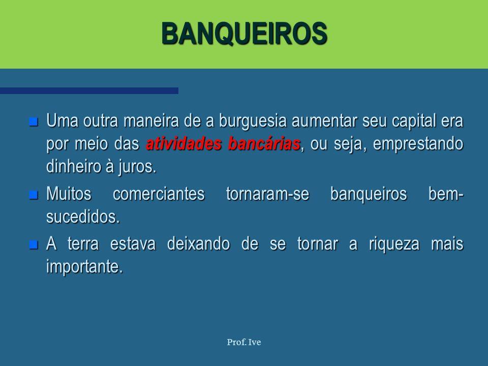n Uma outra maneira de a burguesia aumentar seu capital era por meio das atividades bancárias, ou seja, emprestando dinheiro à juros. n Muitos comerci