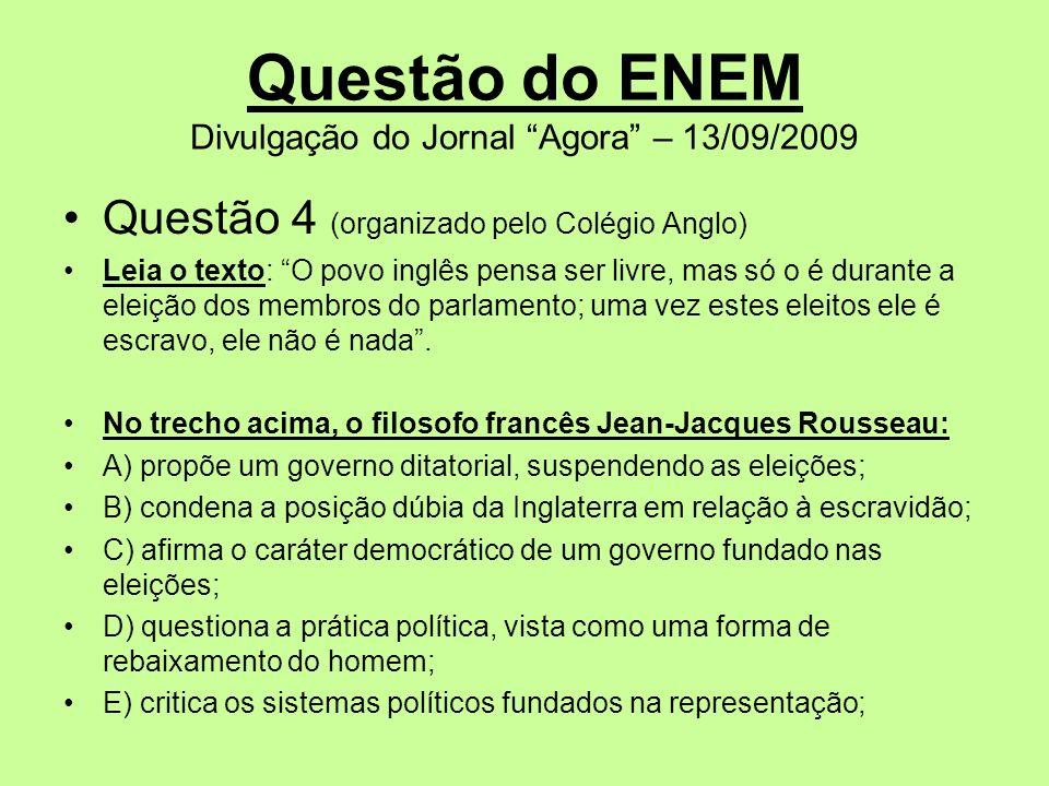 Questão do ENEM Divulgação do Jornal Agora – 13/09/2009 Questão 4 (organizado pelo Colégio Anglo) Leia o texto: O povo inglês pensa ser livre, mas só