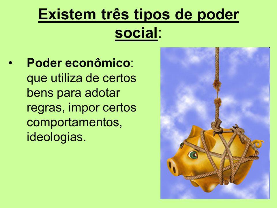 Existem três tipos de poder social: Poder econômico: que utiliza de certos bens para adotar regras, impor certos comportamentos, ideologias.