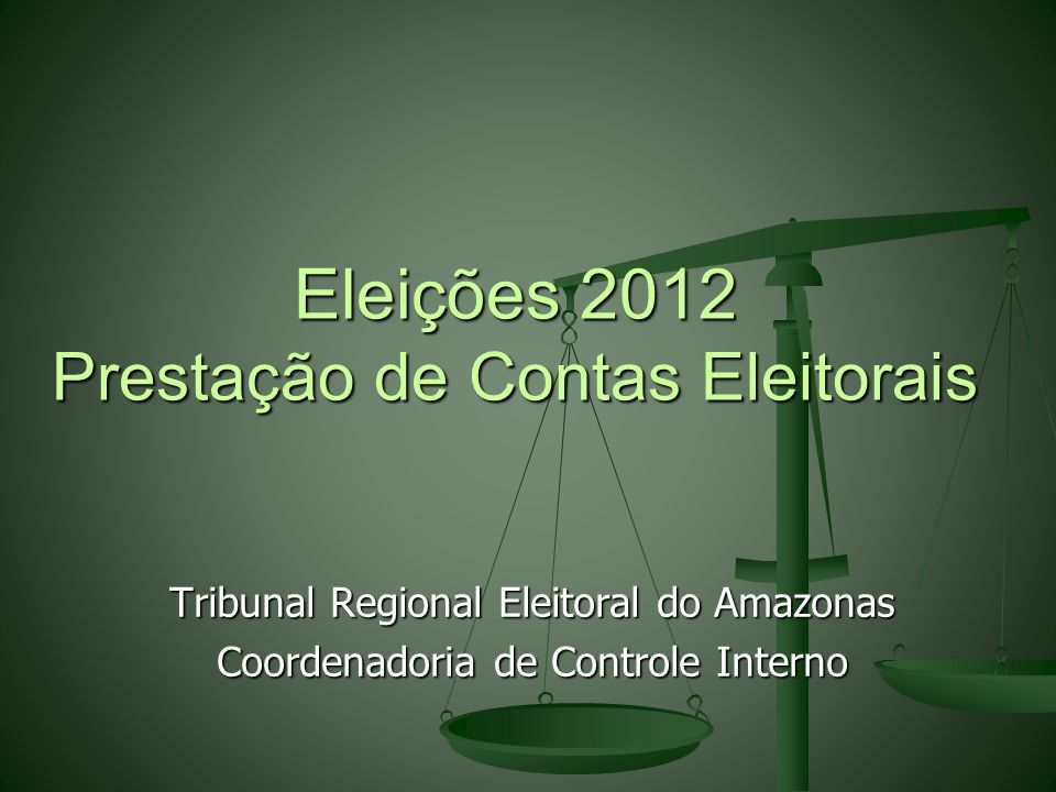 Tribunal Regional Eleitoral do Amazonas Coordenadoria de Controle Interno Eleições 2012 Prestação de Contas Eleitorais