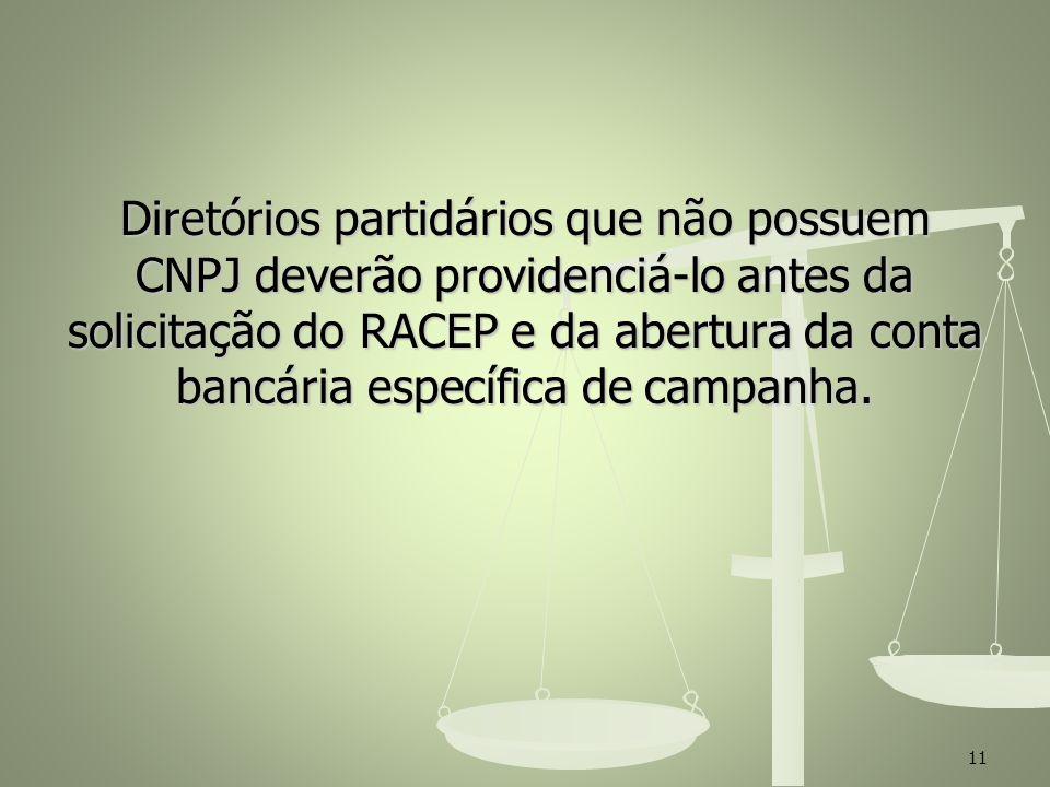 Diretórios partidários que não possuem CNPJ deverão providenciá-lo antes da solicitação do RACEP e da abertura da conta bancária específica de campanh