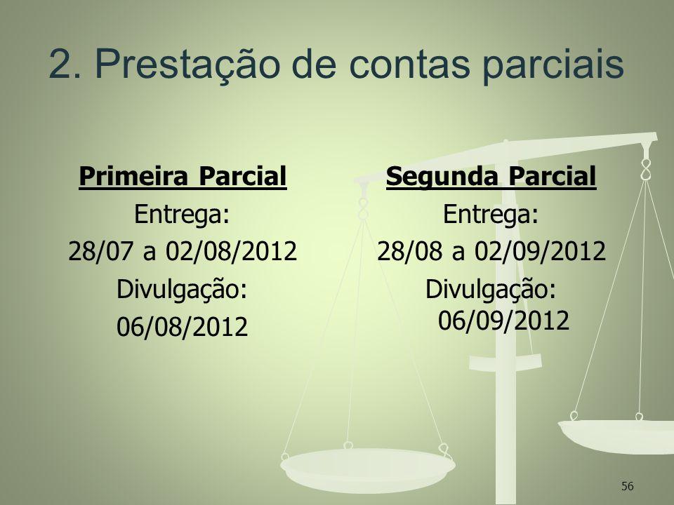 56 2. Prestação de contas parciais Primeira Parcial Entrega: 28/07 a 02/08/2012 Divulgação: 06/08/2012 Segunda Parcial Entrega: 28/08 a 02/09/2012 Div
