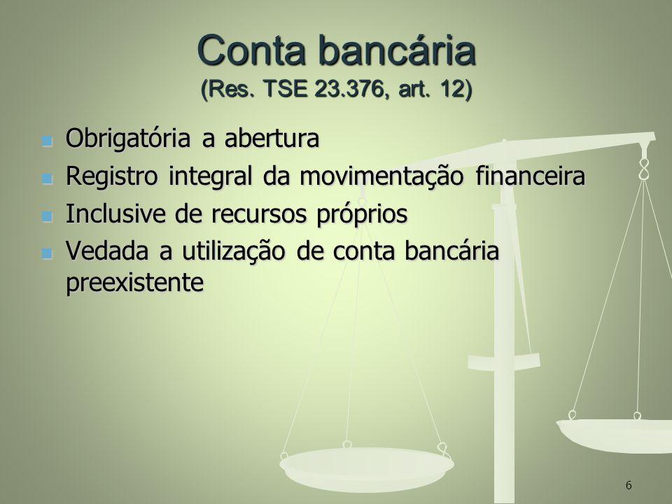 Conta bancária (Res. TSE 23.376, art. 12) Obrigatória a abertura Obrigatória a abertura Registro integral da movimentação financeira Registro integral