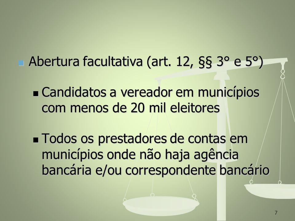 Abertura facultativa (art. 12, §§ 3° e 5°) Abertura facultativa (art. 12, §§ 3° e 5°) Candidatos a vereador em municípios com menos de 20 mil eleitore