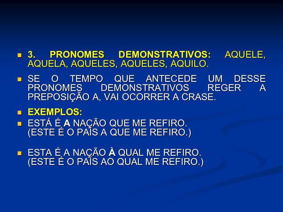 3. PRONOMES DEMONSTRATIVOS: AQUELE, AQUELA, AQUELES, AQUELES, AQUILO. 3. PRONOMES DEMONSTRATIVOS: AQUELE, AQUELA, AQUELES, AQUELES, AQUILO. SE O TEMPO