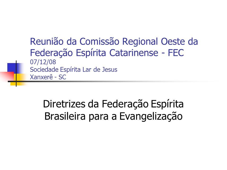 Reunião da Comissão Regional Oeste da Federação Espírita Catarinense - FEC 07/12/08 Sociedade Espírita Lar de Jesus Xanxerê - SC Diretrizes da Federaç