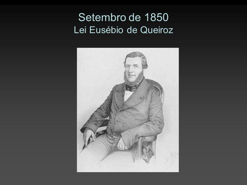 Setembro de 1850 Lei Eusébio de Queiroz
