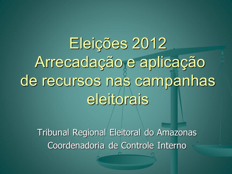 Tribunal Regional Eleitoral do Amazonas Coordenadoria de Controle Interno Eleições 2012 Arrecadação e aplicação de recursos nas campanhas eleitorais