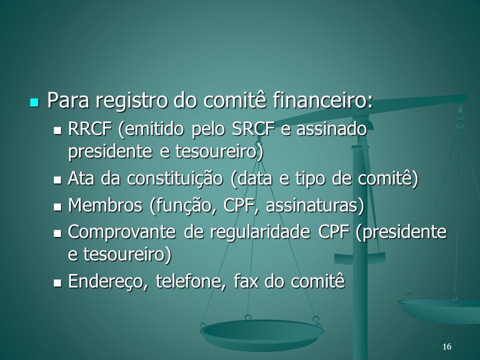 Para registro do comitê financeiro: Para registro do comitê financeiro: RRCF (emitido pelo SRCF e assinado presidente e tesoureiro) RRCF (emitido pelo