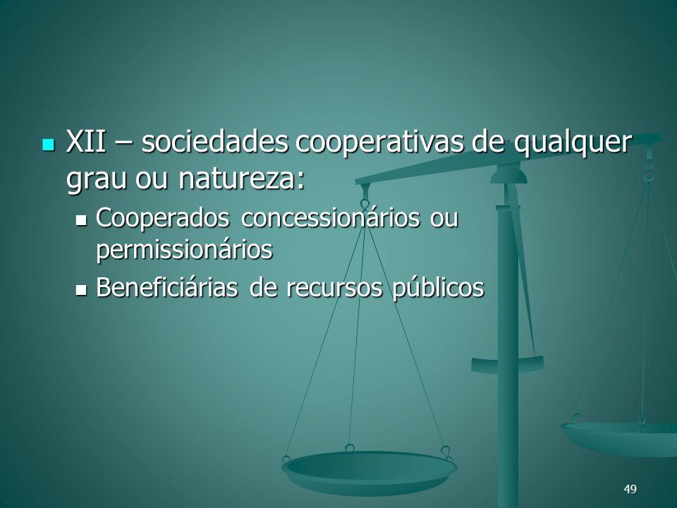 XII – sociedades cooperativas de qualquer grau ou natureza: XII – sociedades cooperativas de qualquer grau ou natureza: Cooperados concessionários ou