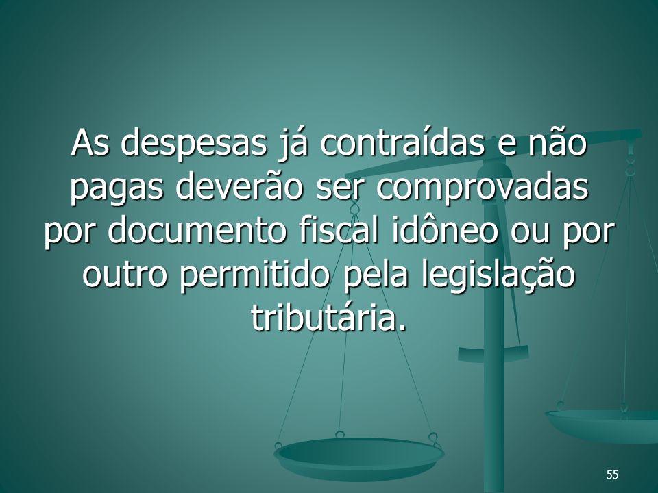 As despesas já contraídas e não pagas deverão ser comprovadas por documento fiscal idôneo ou por outro permitido pela legislação tributária. 55