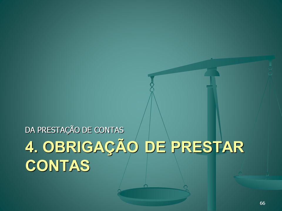 4. OBRIGAÇÃO DE PRESTAR CONTAS DA PRESTAÇÃO DE CONTAS 66
