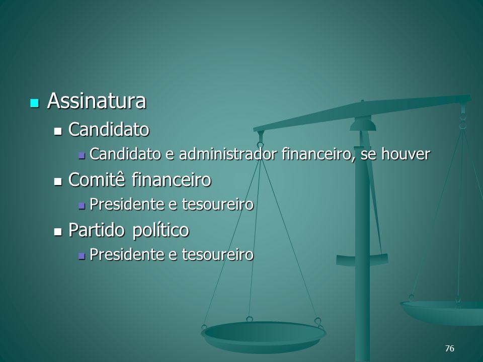 Assinatura Assinatura Candidato Candidato Candidato e administrador financeiro, se houver Candidato e administrador financeiro, se houver Comitê finan