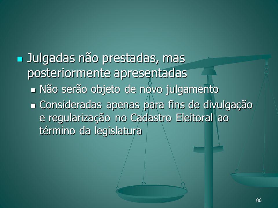 Julgadas não prestadas, mas posteriormente apresentadas Julgadas não prestadas, mas posteriormente apresentadas Não serão objeto de novo julgamento Nã