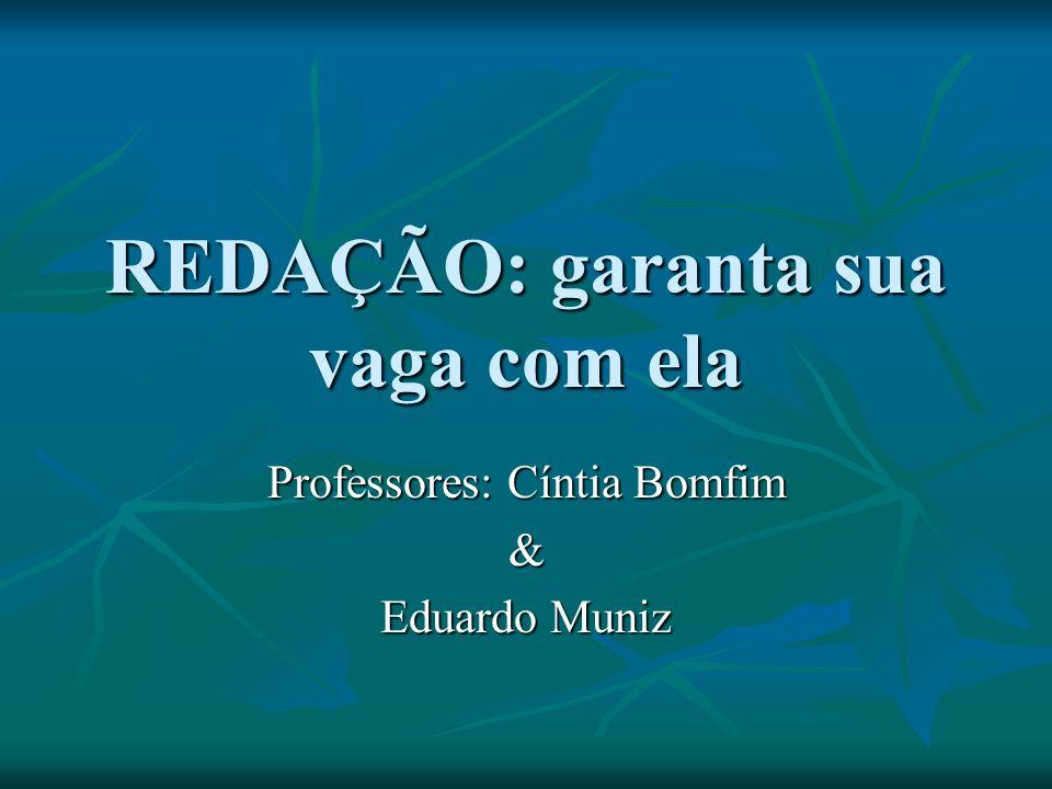 REDAÇÃO: garanta sua vaga com ela Professores: Cíntia Bomfim & Eduardo Muniz