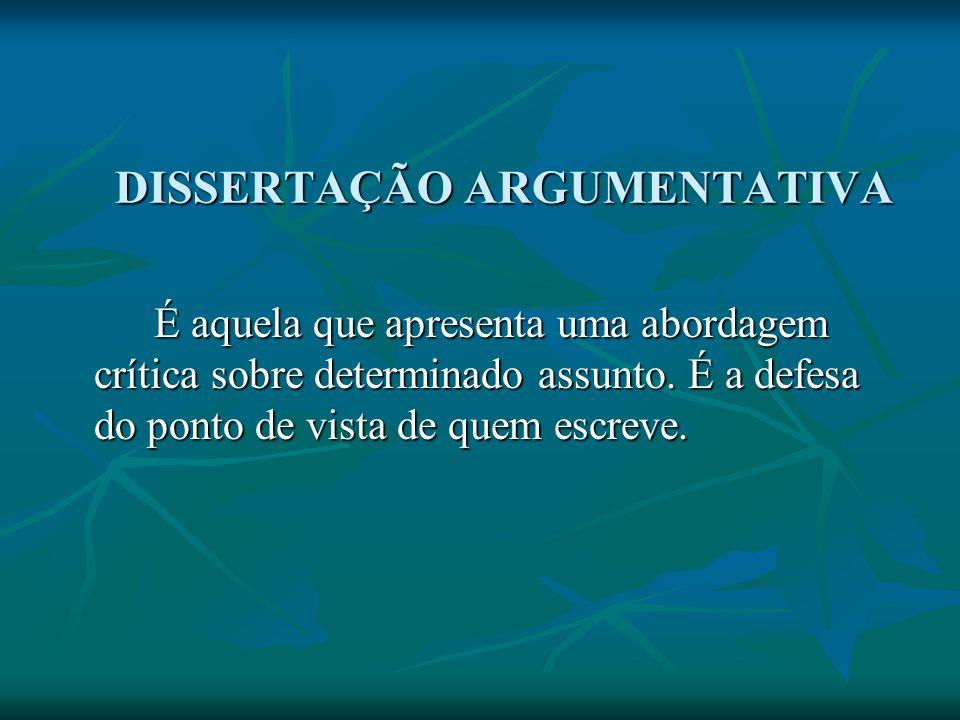 DISSERTAÇÃO ARGUMENTATIVA É aquela que apresenta uma abordagem crítica sobre determinado assunto. É a defesa do ponto de vista de quem escreve.