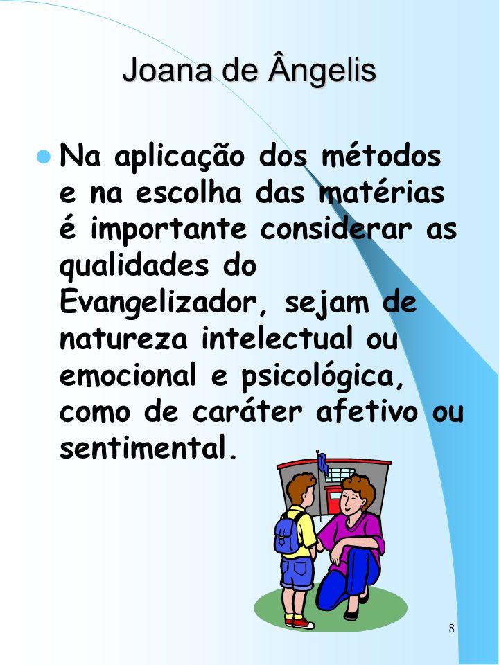8 Joana de Ângelis Na aplicação dos métodos e na escolha das matérias é importante considerar as qualidades do Evangelizador, sejam de natureza intele