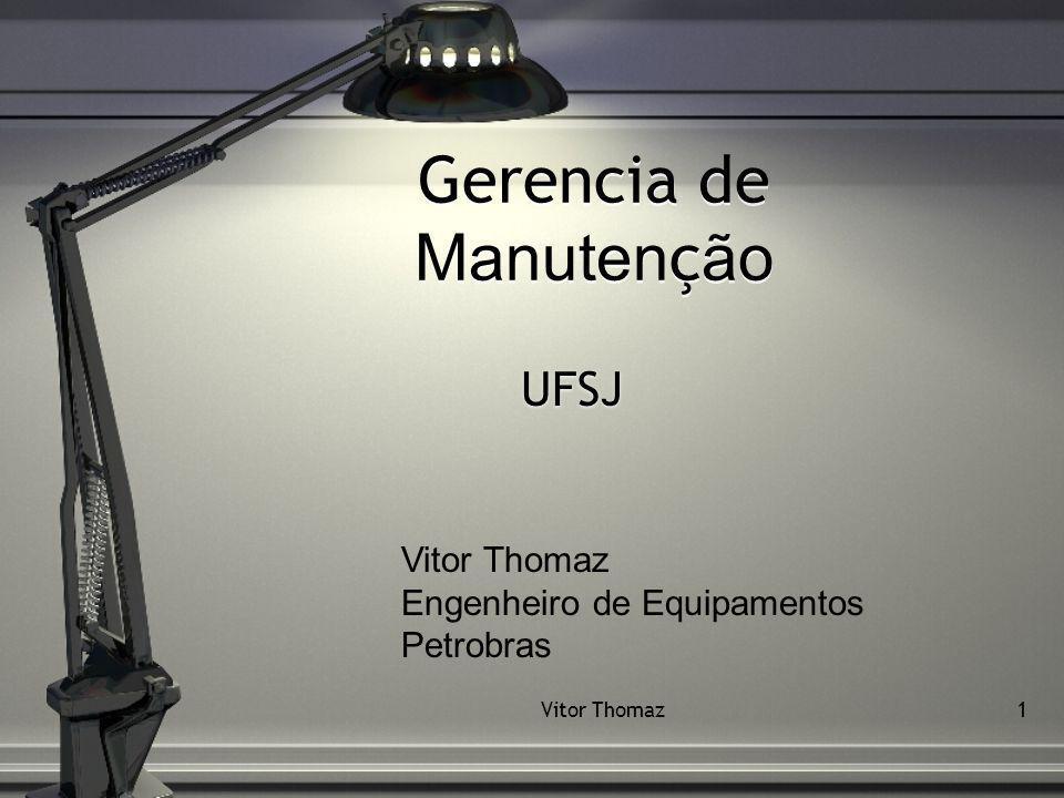 Vitor Thomaz1 Gerencia de Manuten ç ão UFSJ Vitor Thomaz Engenheiro de Equipamentos Petrobras