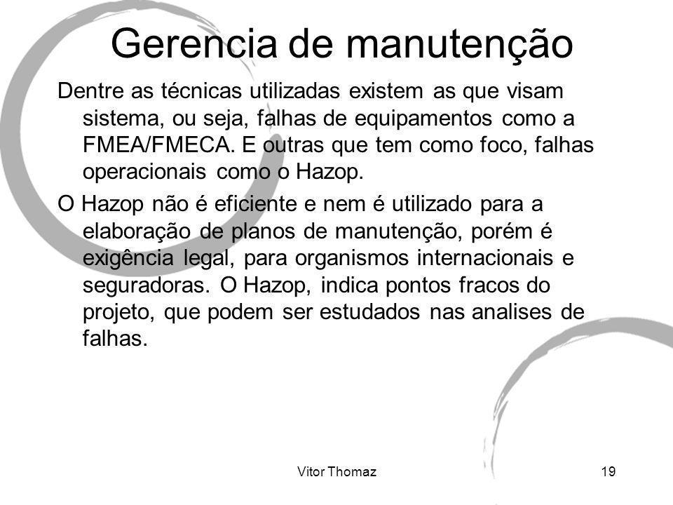 Vitor Thomaz19 Gerencia de manutenção Dentre as técnicas utilizadas existem as que visam sistema, ou seja, falhas de equipamentos como a FMEA/FMECA. E