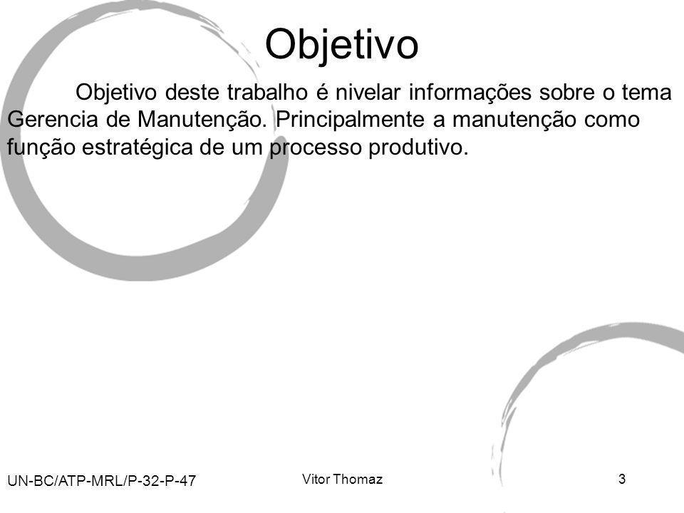 Vitor Thomaz3 Objetivo Objetivo deste trabalho é nivelar informações sobre o tema Gerencia de Manutenção. Principalmente a manutenção como função estr